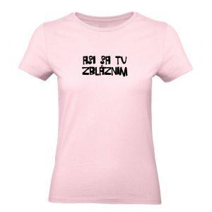 Ženské tričko - Asi sa tu zbláznim