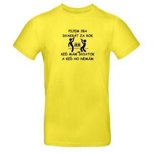 Mužské tričko - Pijem iba dvakrát za rok