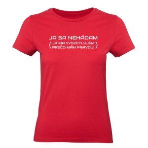 Ženské tričko - Ja sa nehádam (Ja iba vysvetľujem prečo mám pravdu!)