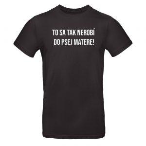 Mužské tričko - To sa tak nerobí do psej matere!