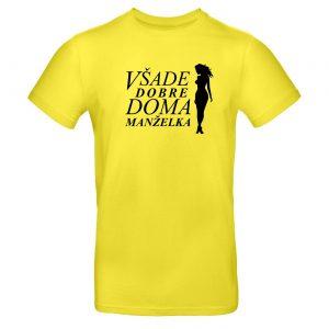 Mužské tričko - Všade dobre, doma manželka